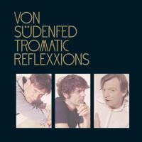 Classic Albums: Tromatic Reflexxions by Von Südenfed